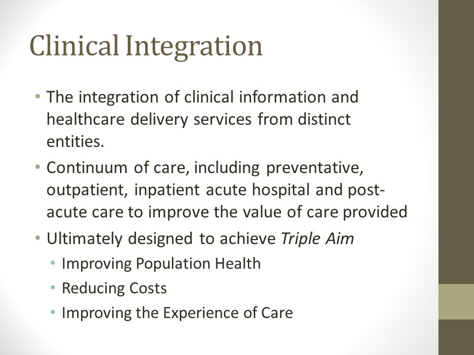 Clinical Integration Models Accountable Care Organizations Hospitals and Physicians Physicians Healthcare Systems and Health Plans