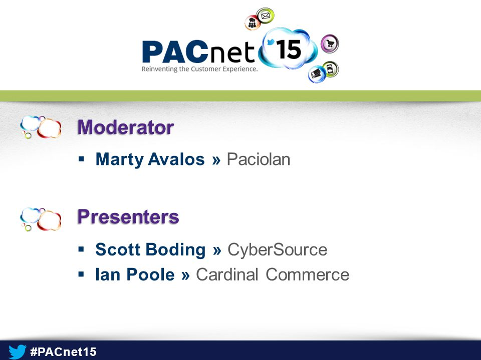 Moderator  Marty Avalos » Paciolan Presenters  Scott Boding » CyberSource  Ian Poole » Cardinal Commerce