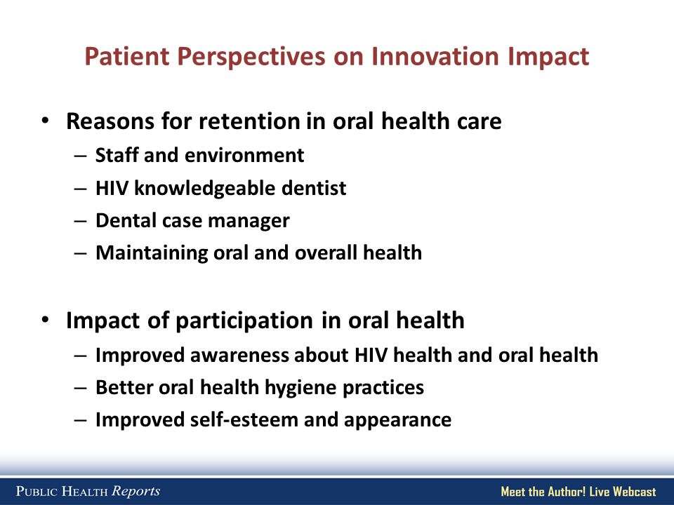 Patient Perspectives on Innovation Impact Reasons for retention in oral health care – Staff and environment – HIV knowledgeable dentist – Dental case