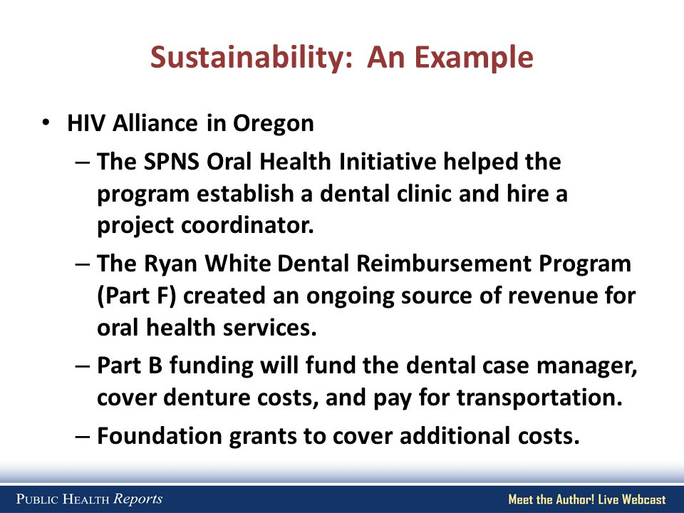 Sustainability: An Example HIV Alliance in Oregon – The SPNS Oral Health Initiative helped the program establish a dental clinic and hire a project co