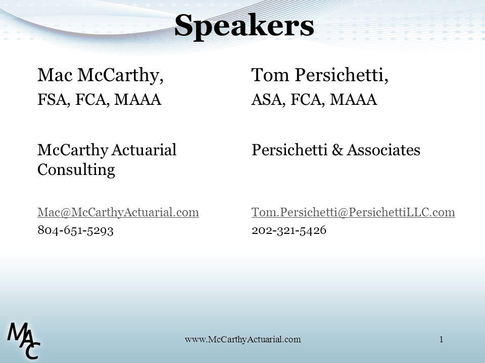 Mac McCarthy, FSA, FCA, MAAA McCarthy Actuarial Consulting Mac@McCarthyActuarial.com 804-651-5293 Tom Persichetti, ASA, FCA, MAAA Persichetti & Associates Tom.Persichetti@PersichettiLLC.com 202-321-5426 www.McCarthyActuarial.com1