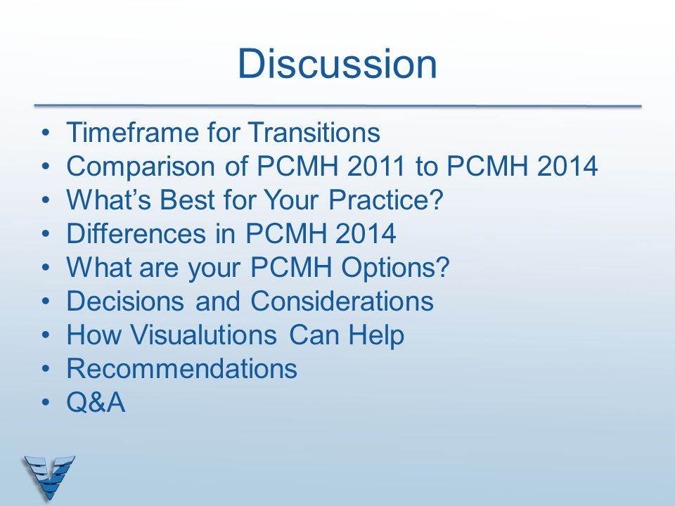 Discussion Timeframe for Transitions Comparison of PCMH 2011 to PCMH 2014 What's Best for Your Practice? Differences in PCMH 2014 What are your PCMH O