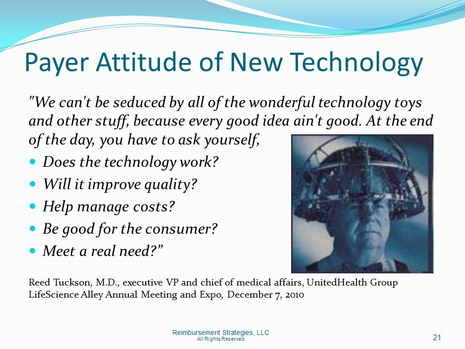 Payer Attitude of New Technology We can t be seduced by all of the wonderful technology toys and other stuff, because every good idea ain t good.