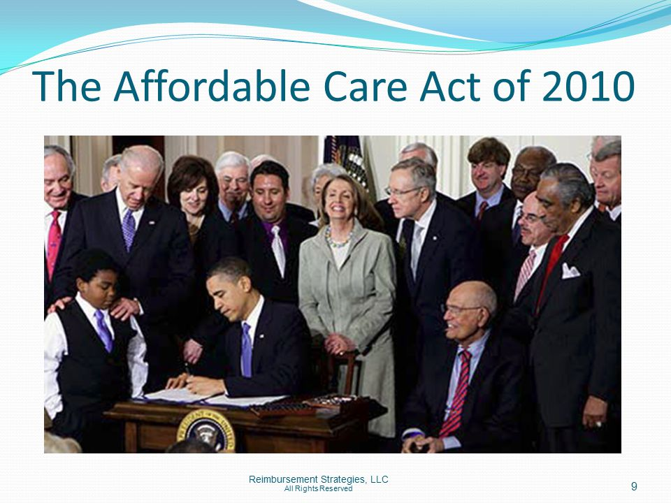 The Affordable Care Act of 2010 Reimbursement Strategies, LLC All Rights Reserved 9