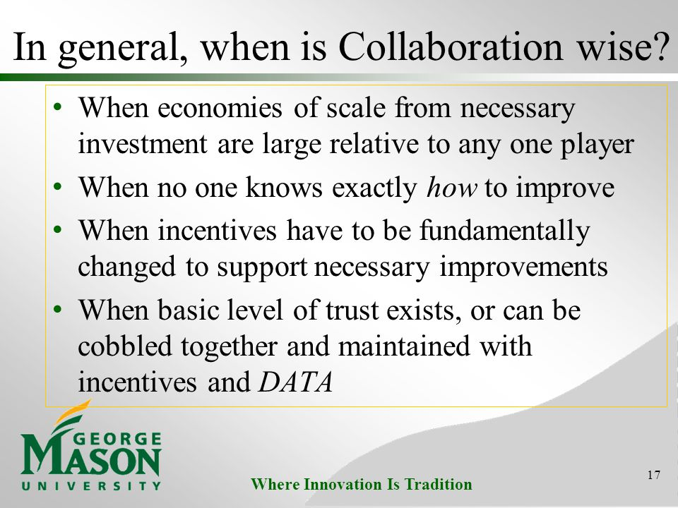 Where Innovation Is Tradition In general, when is Collaboration wise? When economies of scale from necessary investment are large relative to any one