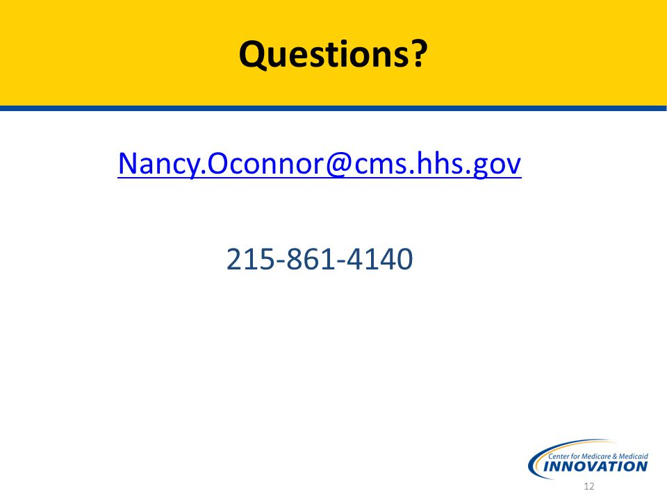 Questions Nancy.Oconnor@cms.hhs.gov 215-861-4140 12