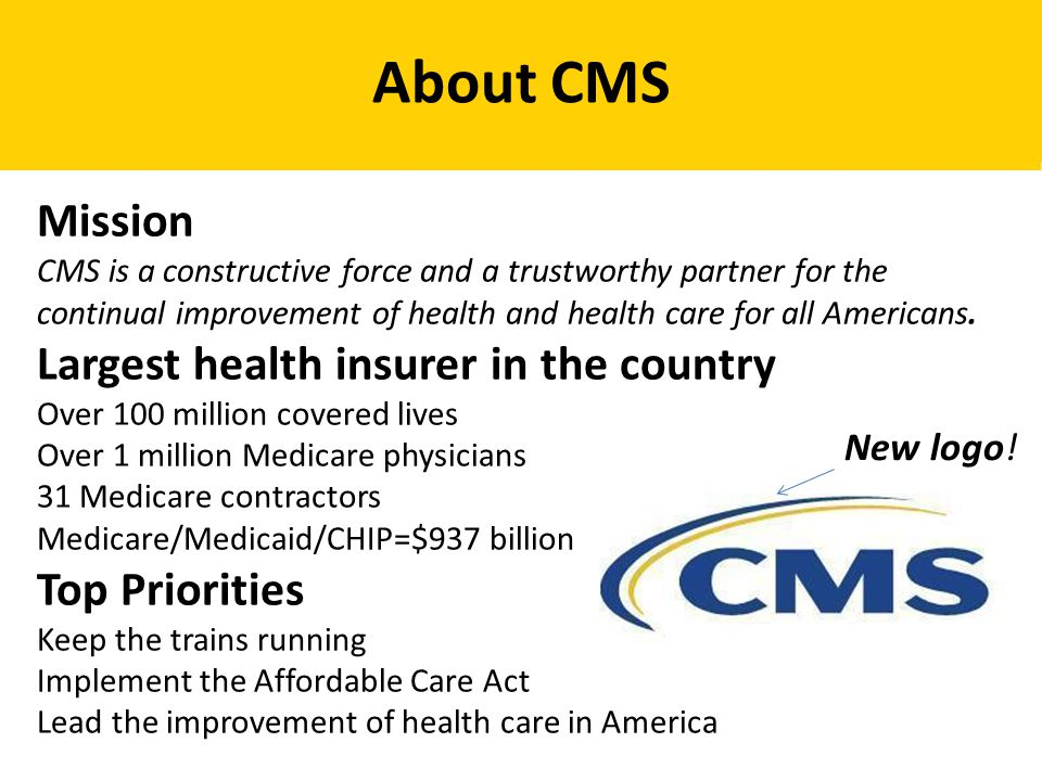 About CMS Mission CMS is a constructive force and a trustworthy partner for the continual improvement of health and health care for all Americans.