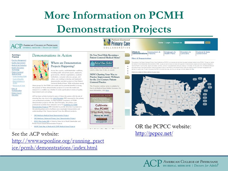 More Information on PCMH Demonstration Projects OR the PCPCC website: http://pcpcc.net/ See the ACP website: http://www.acponline.org/running_pract ic
