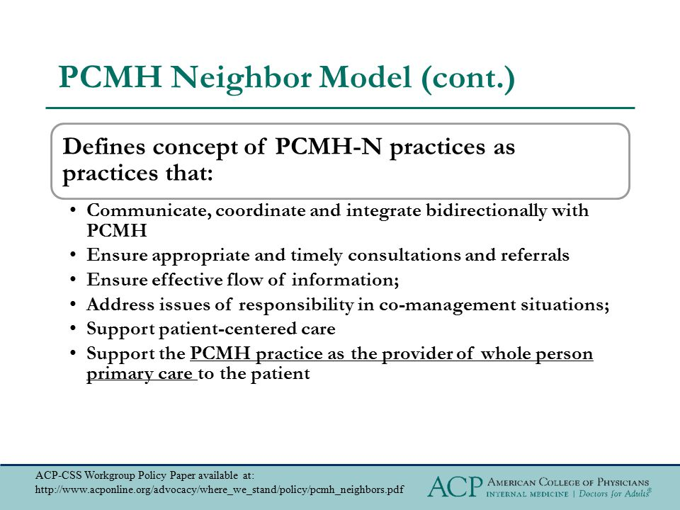 PCMH Neighbor Model (cont.) Defines concept of PCMH-N practices as practices that: Communicate, coordinate and integrate bidirectionally with PCMH Ens