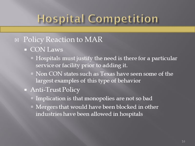  Policy Reaction to MAR  CON Laws  Hospitals must justify the need is there for a particular service or facility prior to adding it.  Non CON stat