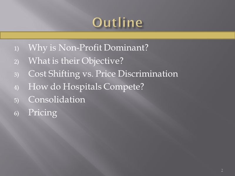 1) Why is Non-Profit Dominant? 2) What is their Objective? 3) Cost Shifting vs. Price Discrimination 4) How do Hospitals Compete? 5) Consolidation 6)