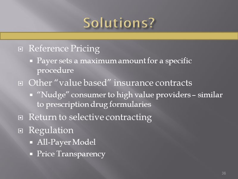 " Reference Pricing  Payer sets a maximum amount for a specific procedure  Other ""value based"" insurance contracts  ""Nudge"" consumer to high value"