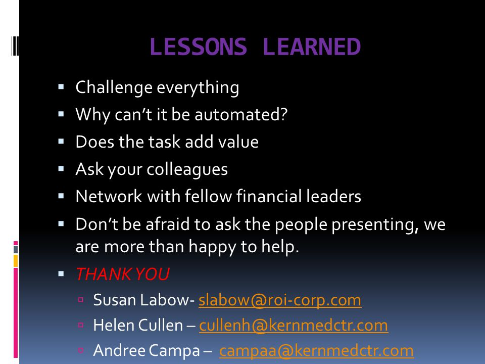 LESSONS LEARNED  Challenge everything  Why can't it be automated.