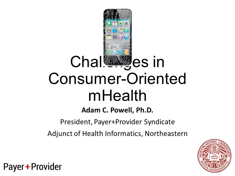 Challenges in Consumer-Oriented mHealth Adam C. Powell, Ph.D.