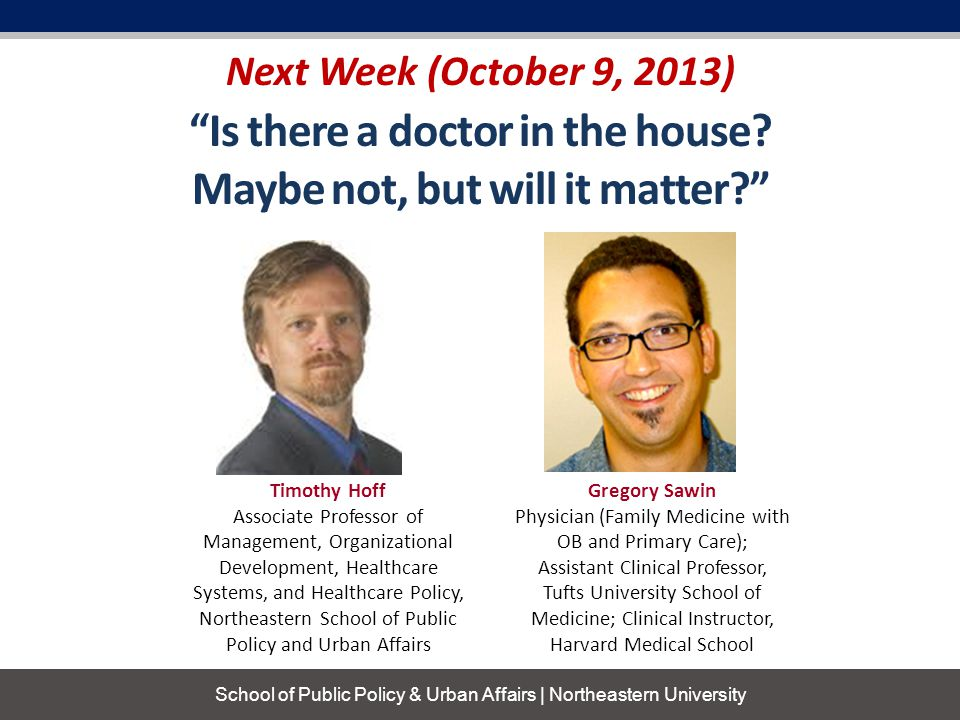 Next Week (October 9, 2013) School of Public Policy & Urban Affairs | Northeastern University Is there a doctor in the house.