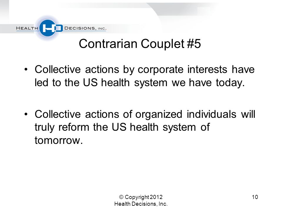 Contrarian Couplet #5 Collective actions by corporate interests have led to the US health system we have today.