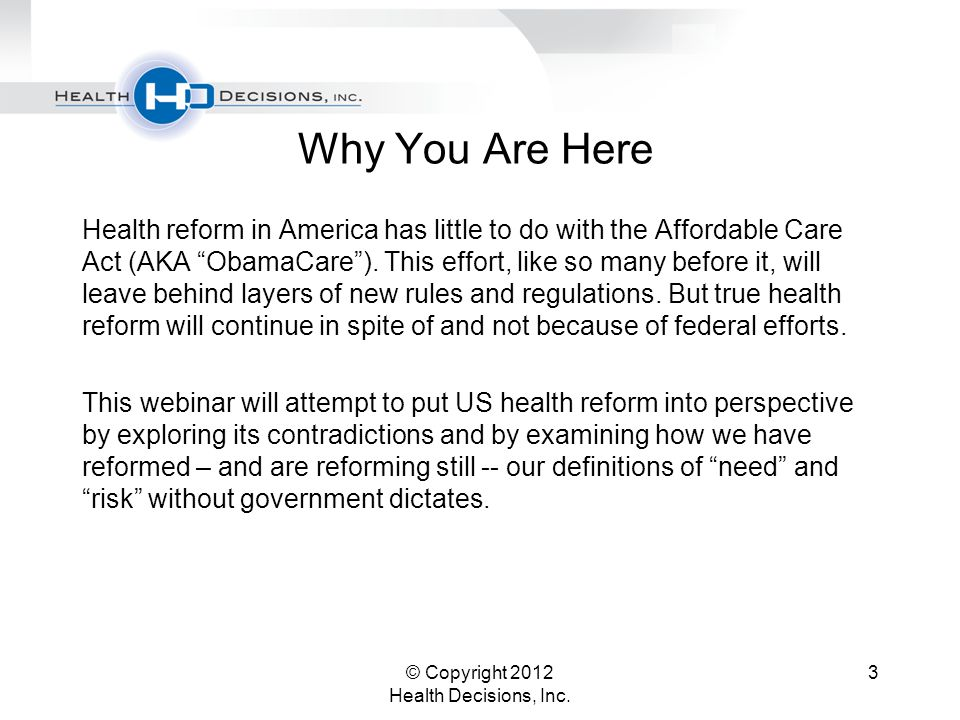Why You Are Here Health reform in America has little to do with the Affordable Care Act (AKA ObamaCare ).