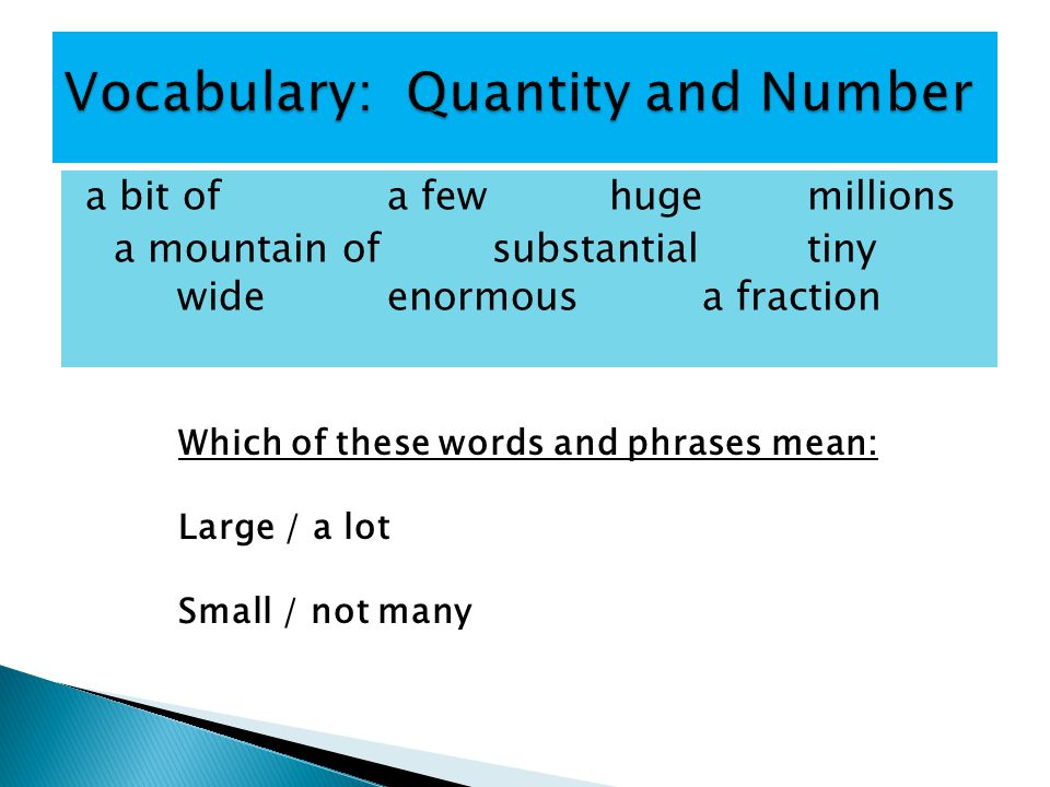 a bit ofa few hugemillions a mountain ofsubstantialtiny wideenormousa fraction Which of these words and phrases mean: Large / a lot Small / not many