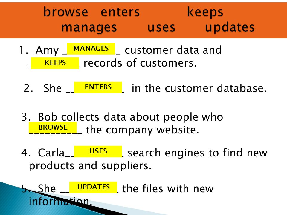 1. Amy ___________ customer data and __________ records of customers.