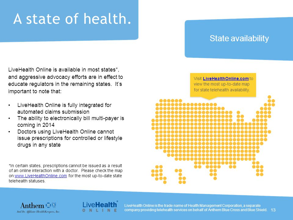 State availability A state of health. LiveHealth Online is available in most states*, and aggressive advocacy efforts are in effect to educate regulat