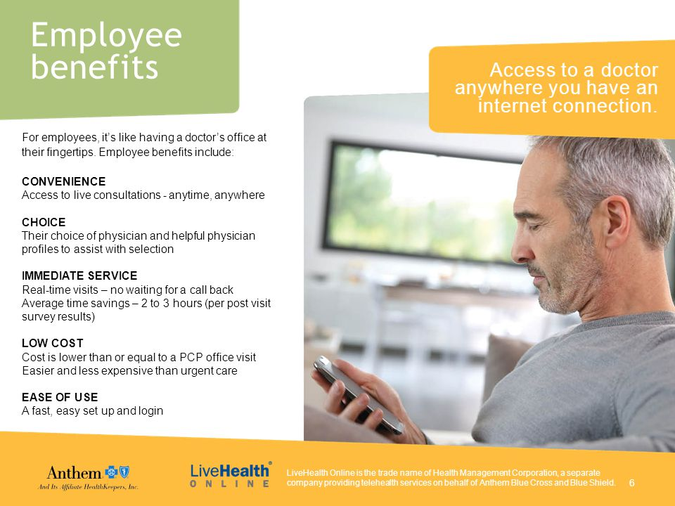 For employees, it's like having a doctor's office at their fingertips. Employee benefits include: CONVENIENCE Access to live consultations - anytime,