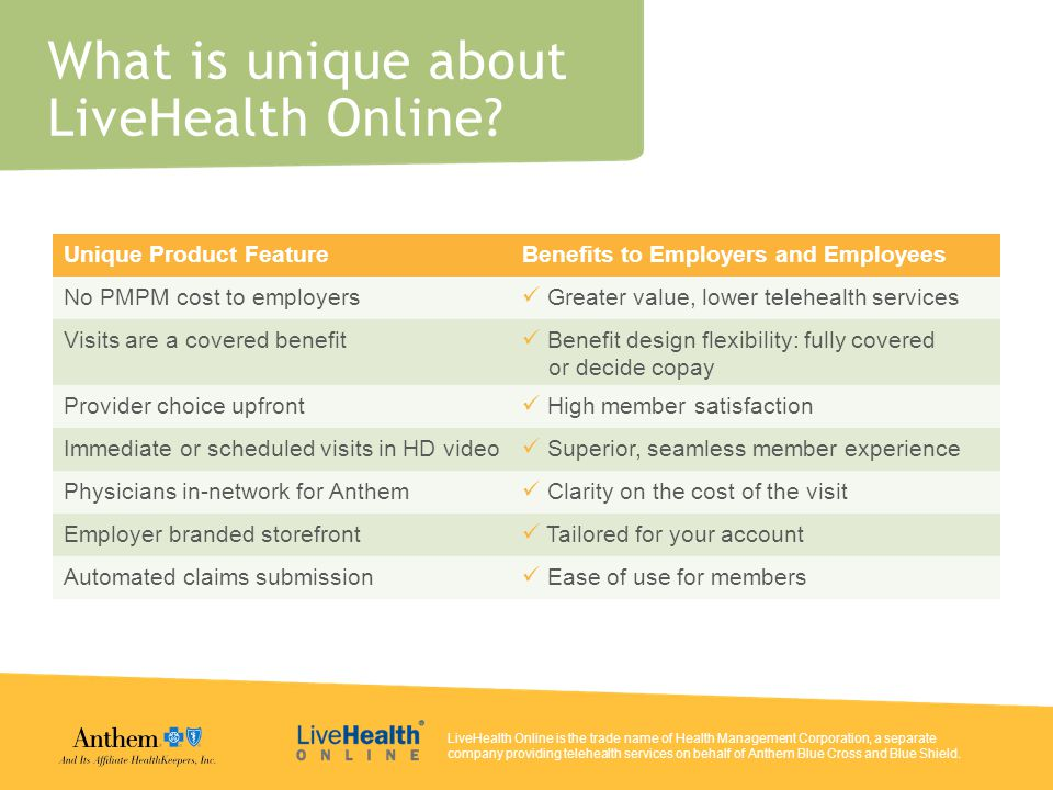 LiveHealth Online is the trade name of Health Management Corporation, a separate company providing telehealth services on behalf of Anthem Blue Cross