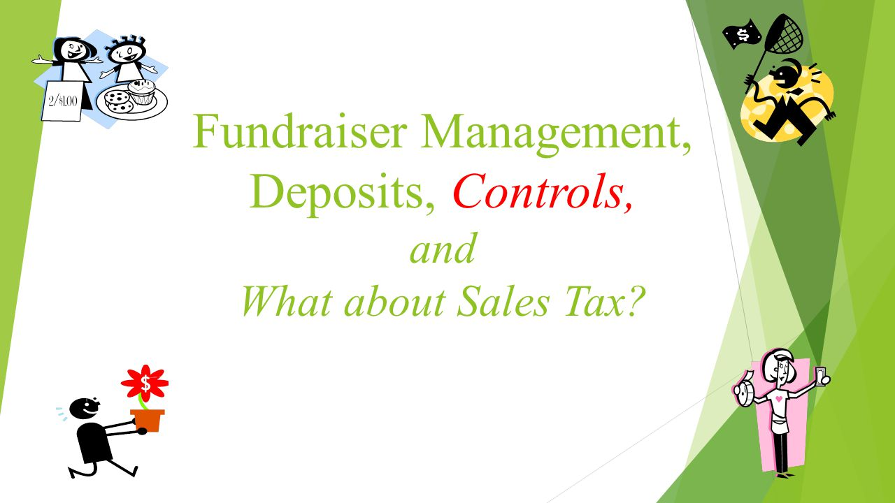 Fundraiser Management, Deposits, Controls, and What about Sales Tax