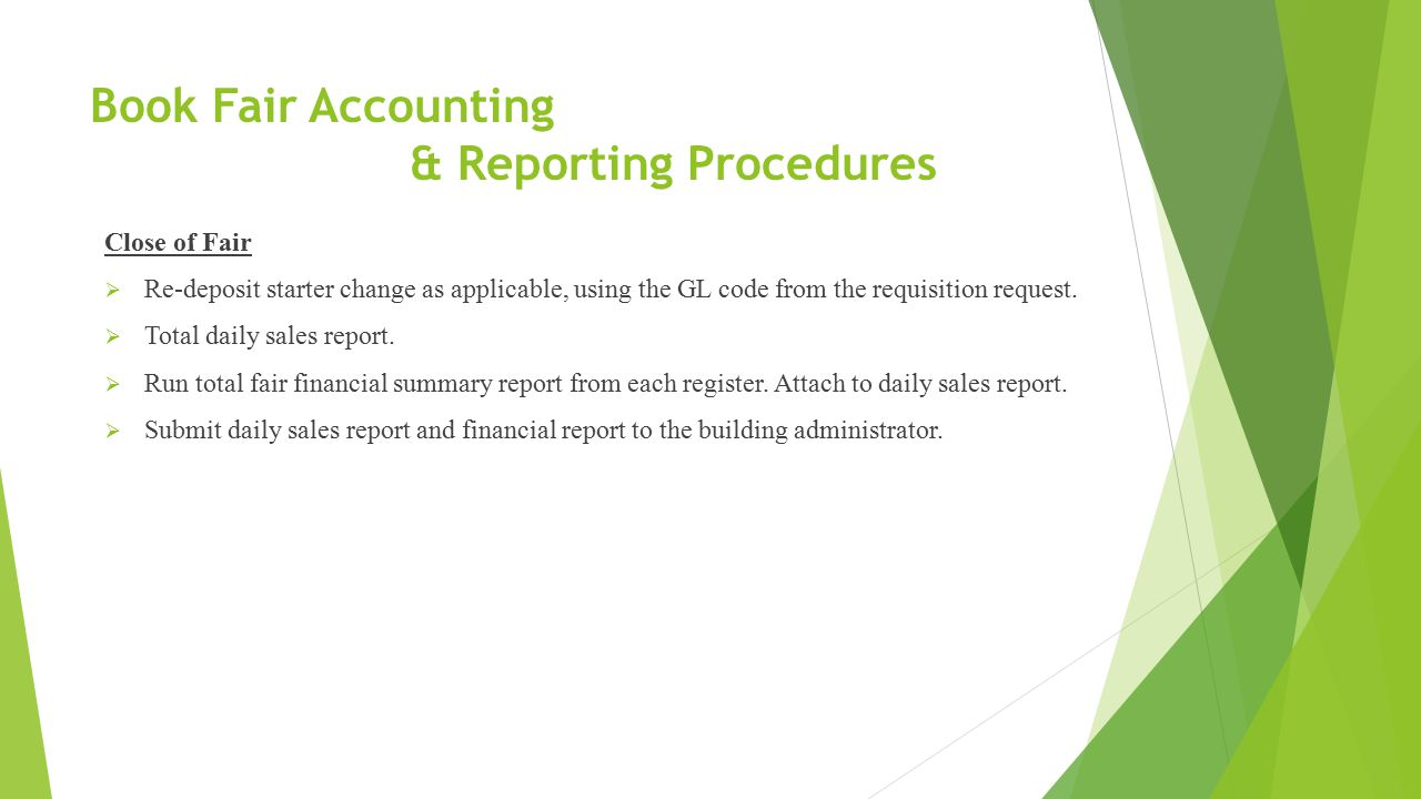 Book Fair Accounting & Reporting Procedures Close of Fair  Re-deposit starter change as applicable, using the GL code from the requisition request.