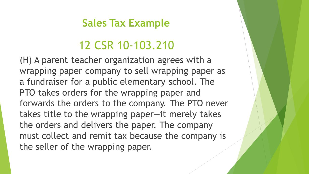 Sales Tax Example (H) A parent teacher organization agrees with a wrapping paper company to sell wrapping paper as a fundraiser for a public elementary school.