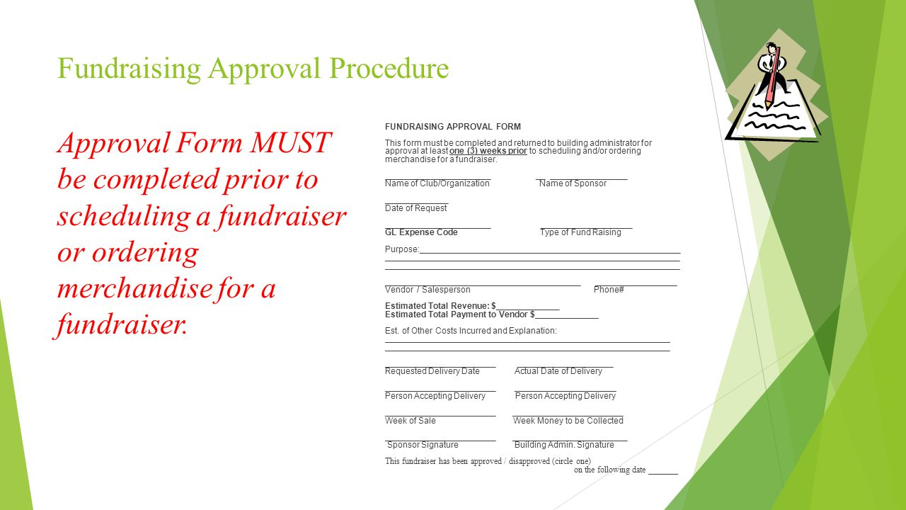 Fundraising Approval Procedure Approval Form MUST be completed prior to scheduling a fundraiser or ordering merchandise for a fundraiser.