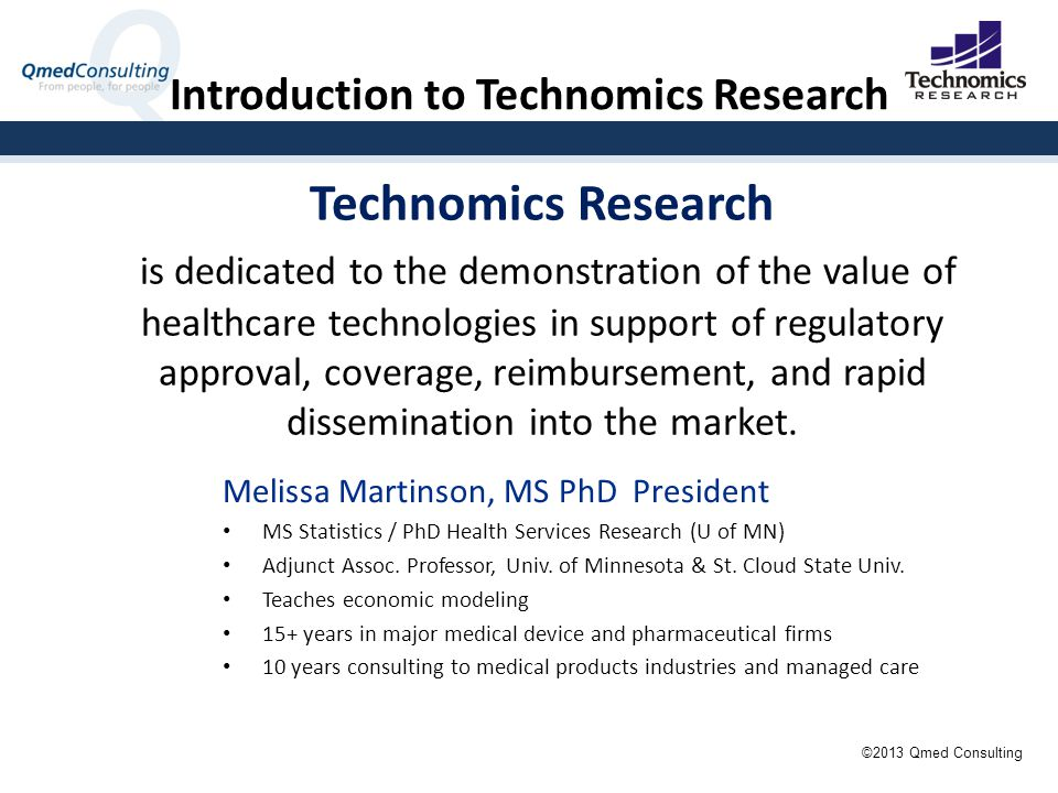 Introduction to Technomics Research Melissa Martinson, MS PhD President MS Statistics / PhD Health Services Research (U of MN) Adjunct Assoc.