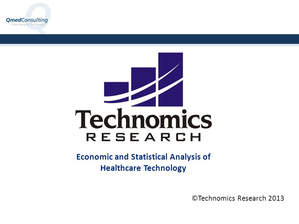 Economic and Statistical Analysis of Healthcare Technology ©Technomics Research 2013