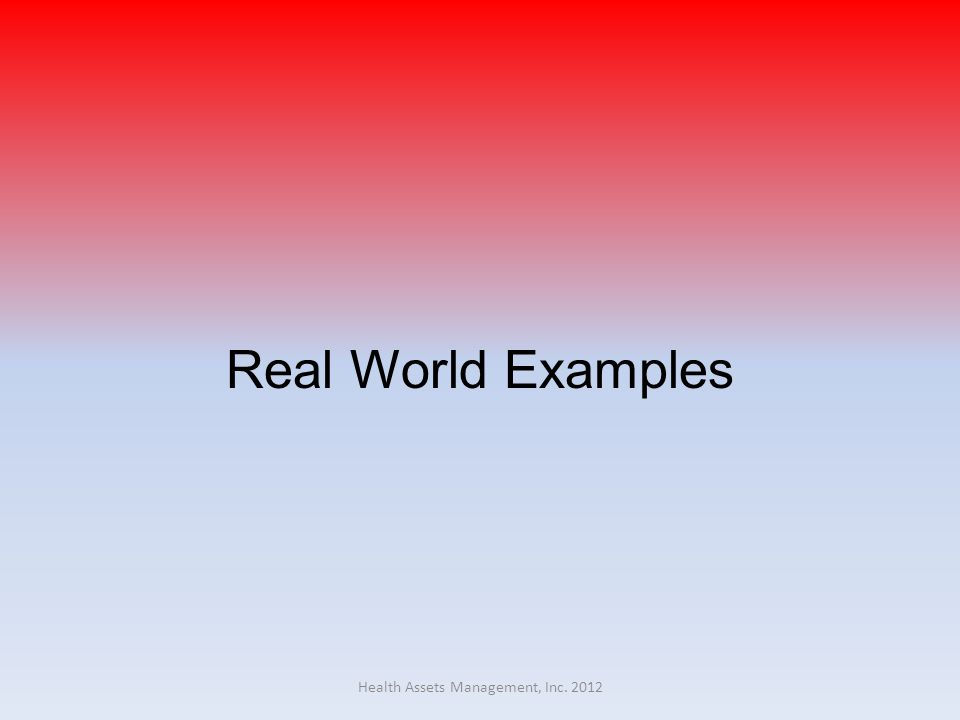Real World Examples Health Assets Management, Inc. 2012