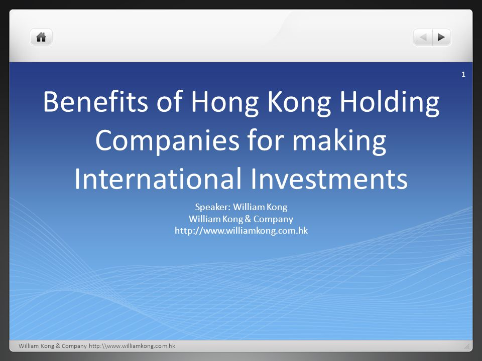 Benefits of Hong Kong Holding Companies for making International Investments Speaker: William Kong William Kong & Company http://www.williamkong.com.h