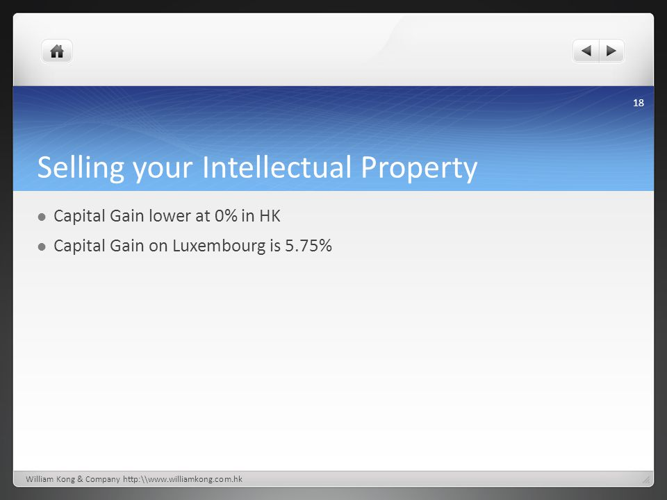 Selling your Intellectual Property Capital Gain lower at 0% in HK Capital Gain on Luxembourg is 5.75% William Kong & Company http:\\www.williamkong.co