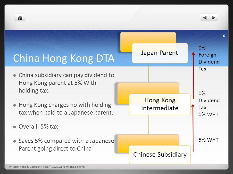 China Hong Kong DTA China subsidiary can pay dividend to Hong Kong parent at 5% With holding tax.