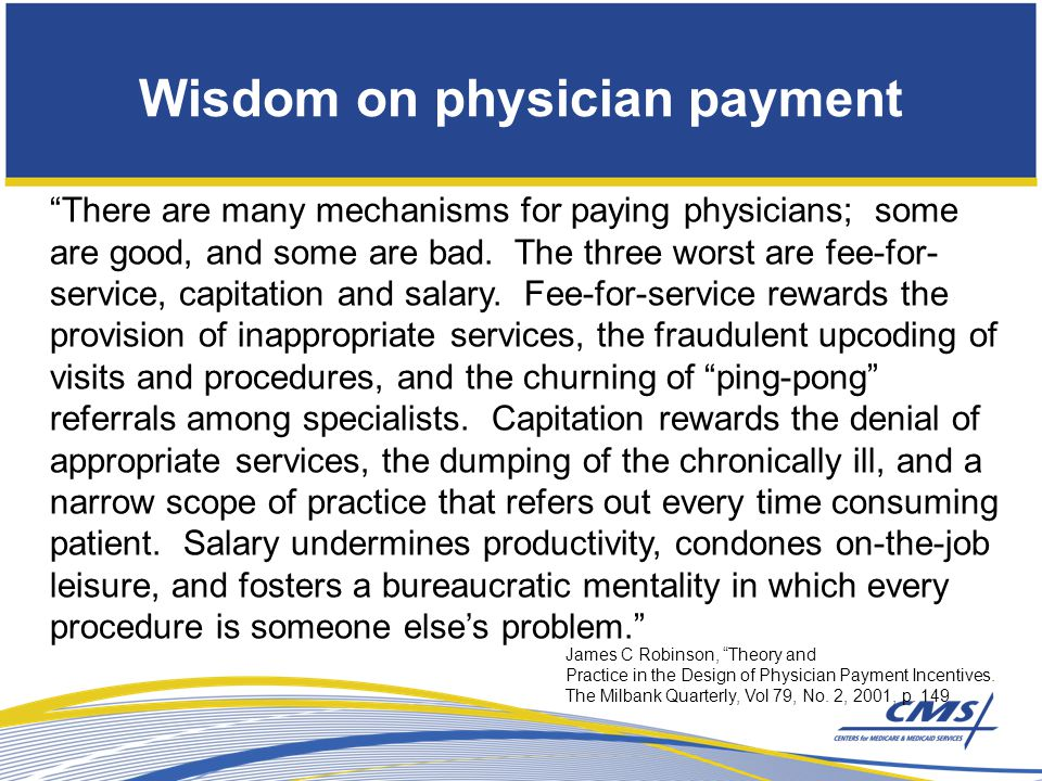 Wisdom on physician payment There are many mechanisms for paying physicians; some are good, and some are bad.