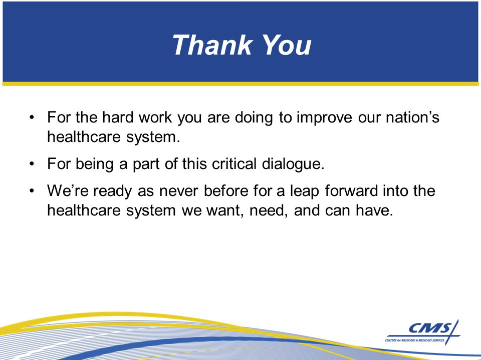 Thank You For the hard work you are doing to improve our nation's healthcare system.