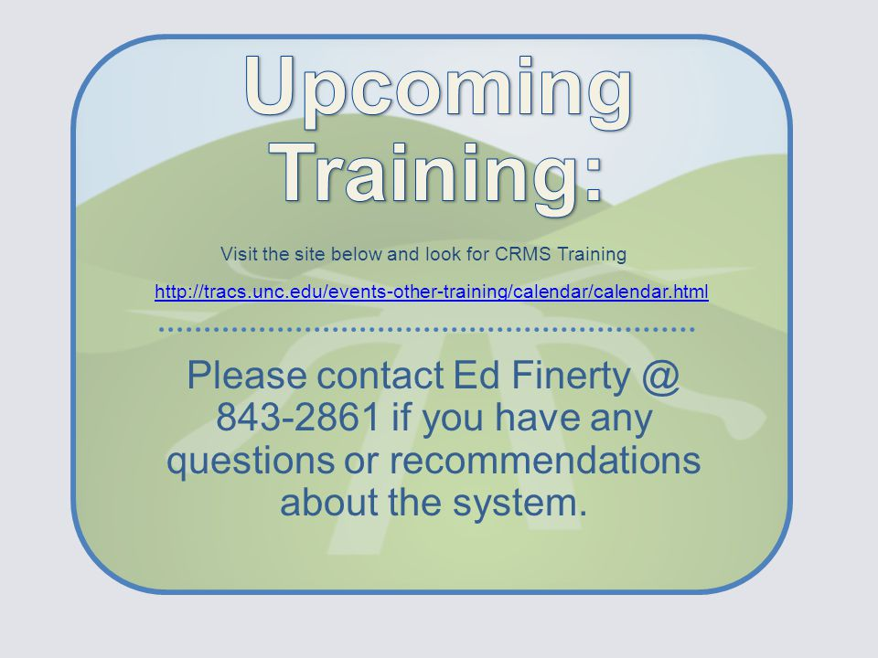 http://tracs.unc.edu/events-other-training/calendar/calendar.html Please contact Ed Finerty @ 843-2861 if you have any questions or recommendations ab