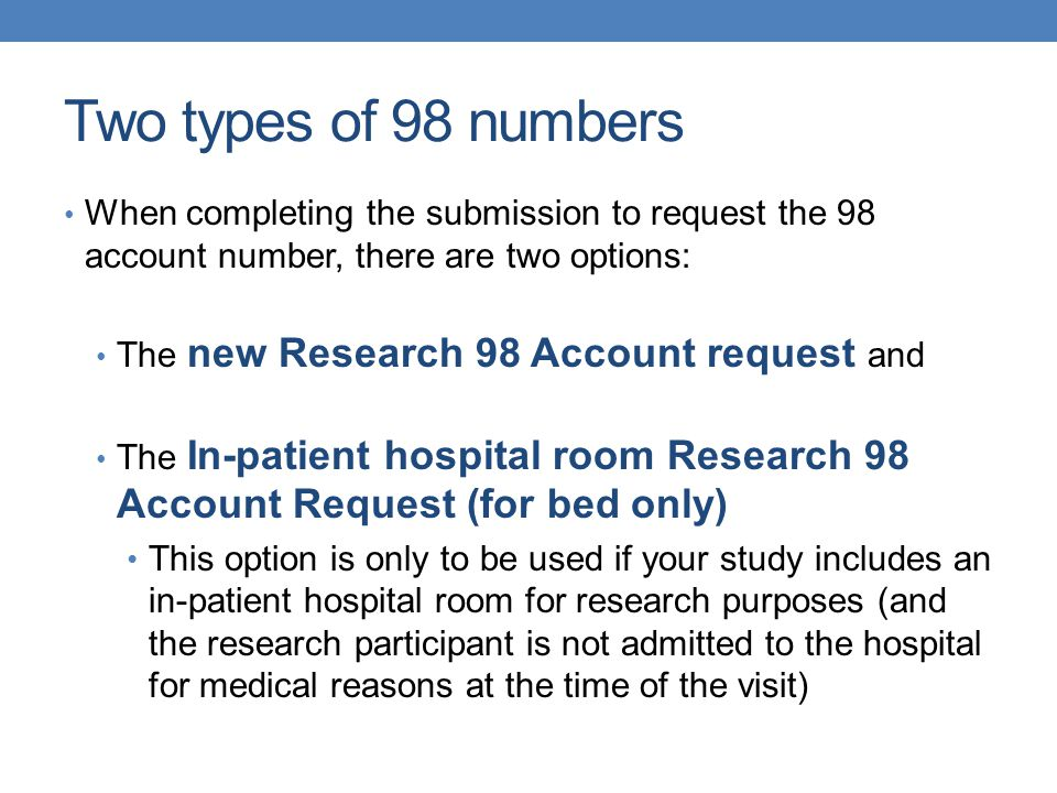 Two types of 98 numbers When completing the submission to request the 98 account number, there are two options: The new Research 98 Account request an