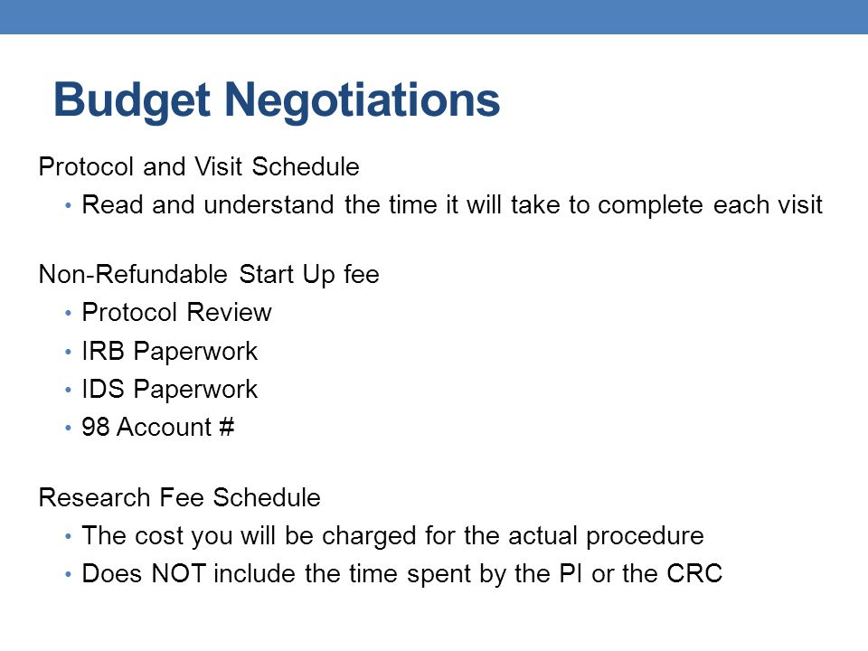Budget Negotiations Protocol and Visit Schedule Read and understand the time it will take to complete each visit Non-Refundable Start Up fee Protocol