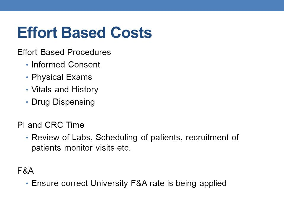 Effort Based Costs Effort Based Procedures Informed Consent Physical Exams Vitals and History Drug Dispensing PI and CRC Time Review of Labs, Scheduli