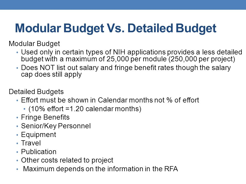 Modular Budget Vs. Detailed Budget Modular Budget Used only in certain types of NIH applications provides a less detailed budget with a maximum of 25,