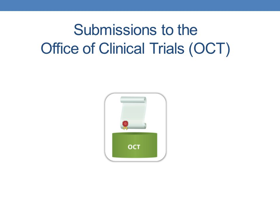 Submissions to the Office of Clinical Trials (OCT)