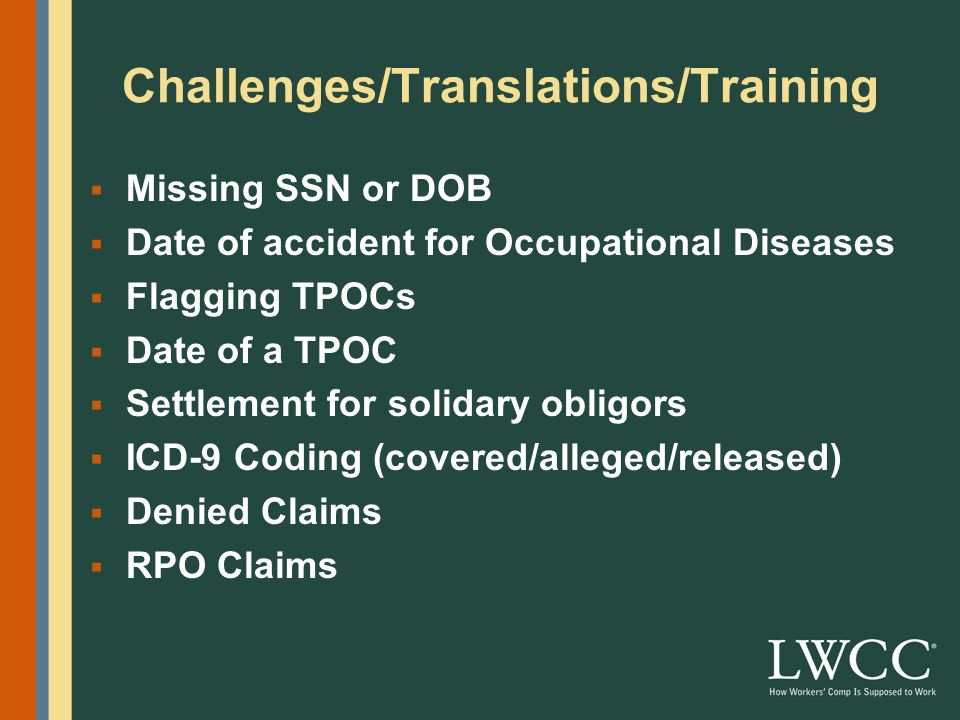 Challenges/Translations/Training  Missing SSN or DOB  Date of accident for Occupational Diseases  Flagging TPOCs  Date of a TPOC  Settlement for solidary obligors  ICD-9 Coding (covered/alleged/released)  Denied Claims  RPO Claims