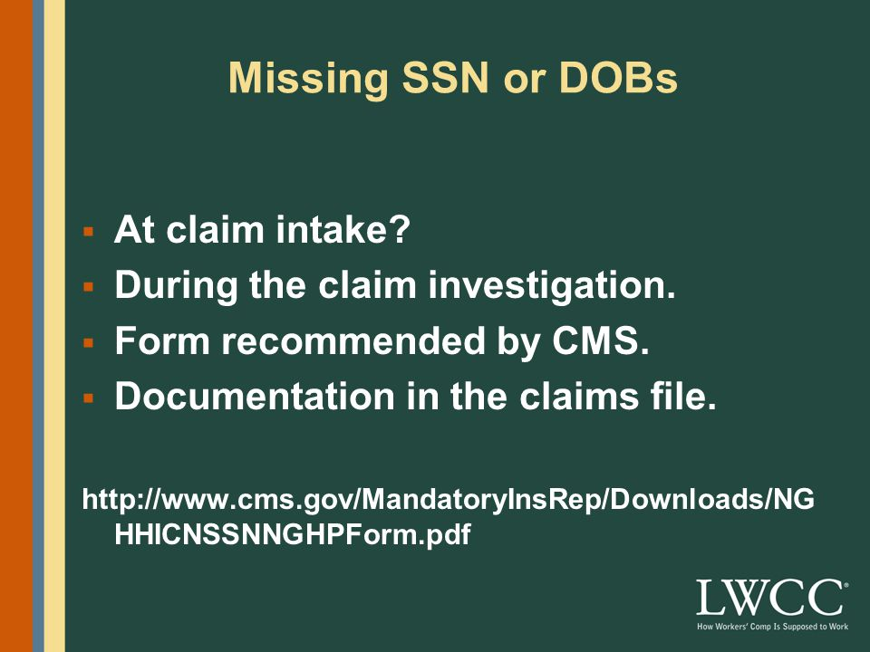 Missing SSN or DOBs  At claim intake.  During the claim investigation.