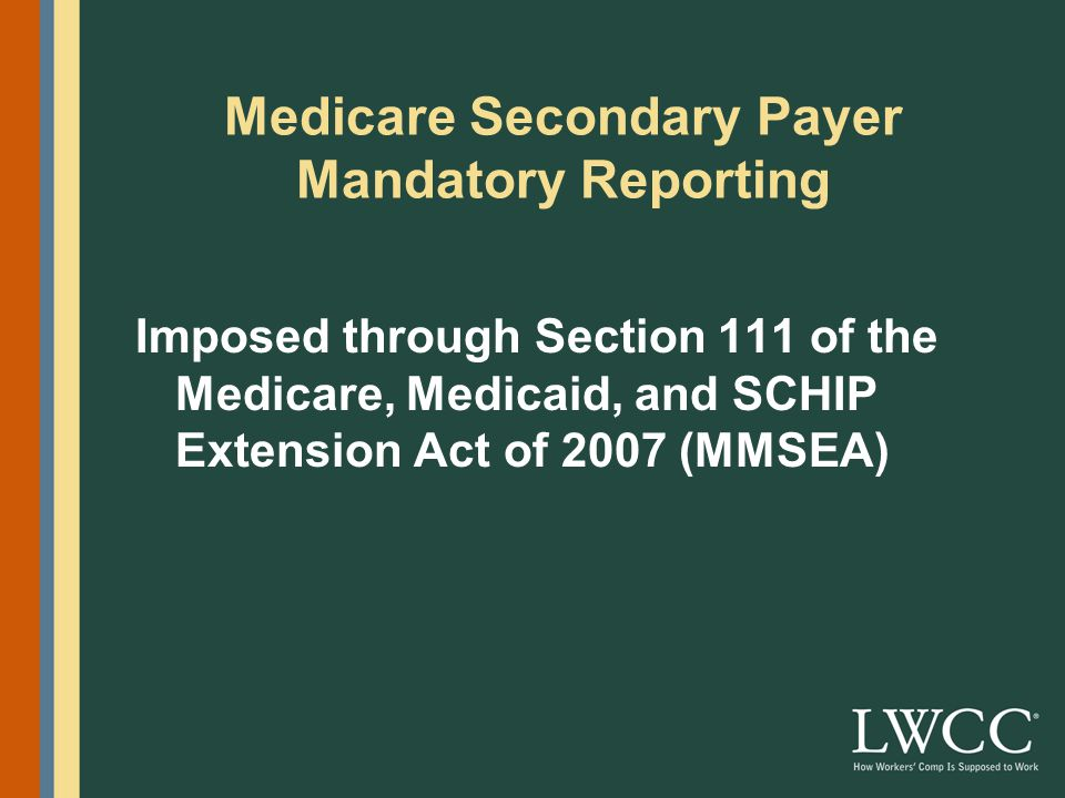 Imposed through Section 111 of the Medicare, Medicaid, and SCHIP Extension Act of 2007 (MMSEA) Medicare Secondary Payer Mandatory Reporting