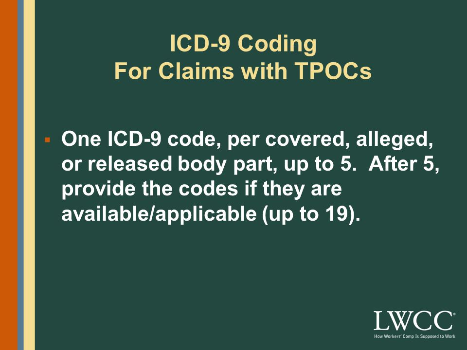 ICD-9 Coding For Claims with TPOCs  One ICD-9 code, per covered, alleged, or released body part, up to 5.