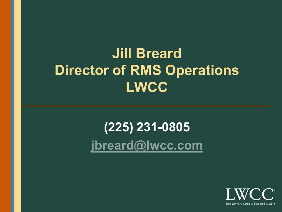 Jill Breard Director of RMS Operations LWCC (225) 231-0805 jbreard@lwcc.com