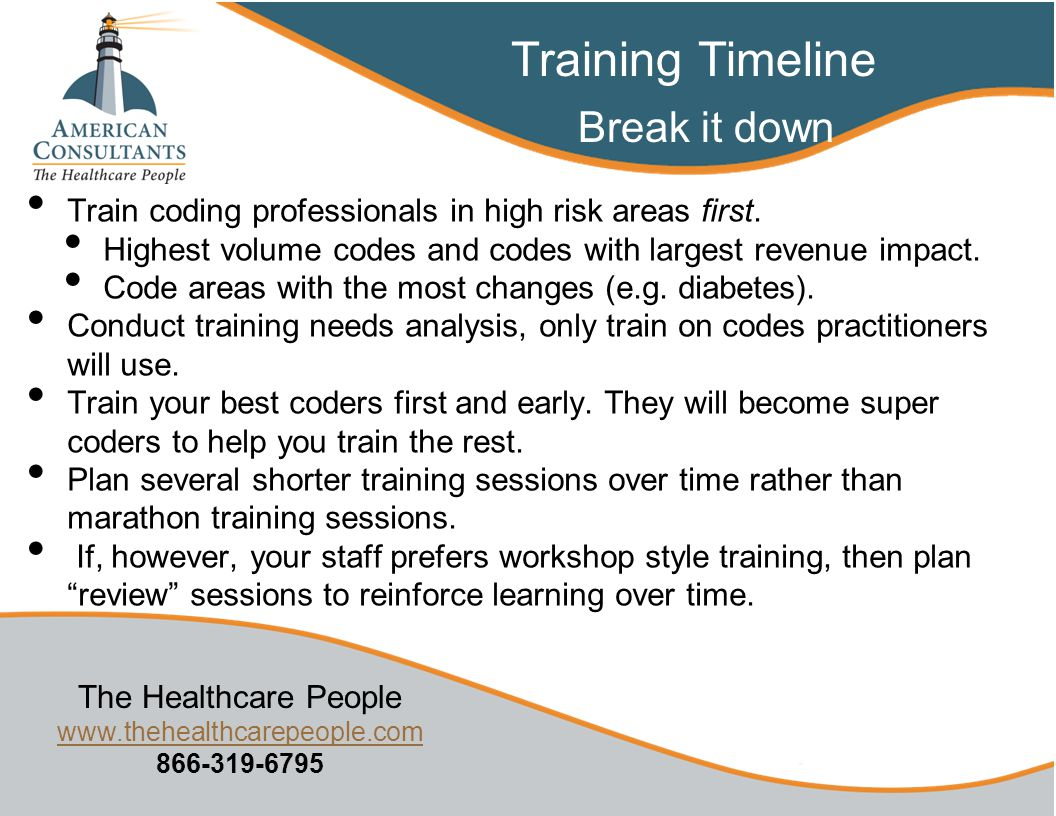 The Healthcare People www.thehealthcarepeople.com 866-319-6795 www.thehealthcarepeople.com Train coding professionals in high risk areas first.